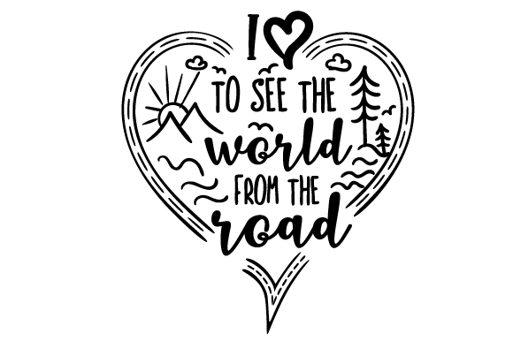 I Love to See the World from the Road Travel Craft Cut File By Creative Fabrica Crafts