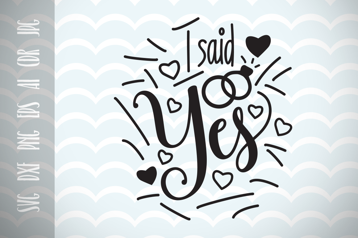 I Said Yes For Wedding Day Celebration Cut File Graphic By