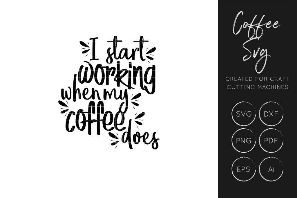 Download Free I Start Working When My Coffee Does Svg Cut File Dxf Cut File for Cricut Explore, Silhouette and other cutting machines.