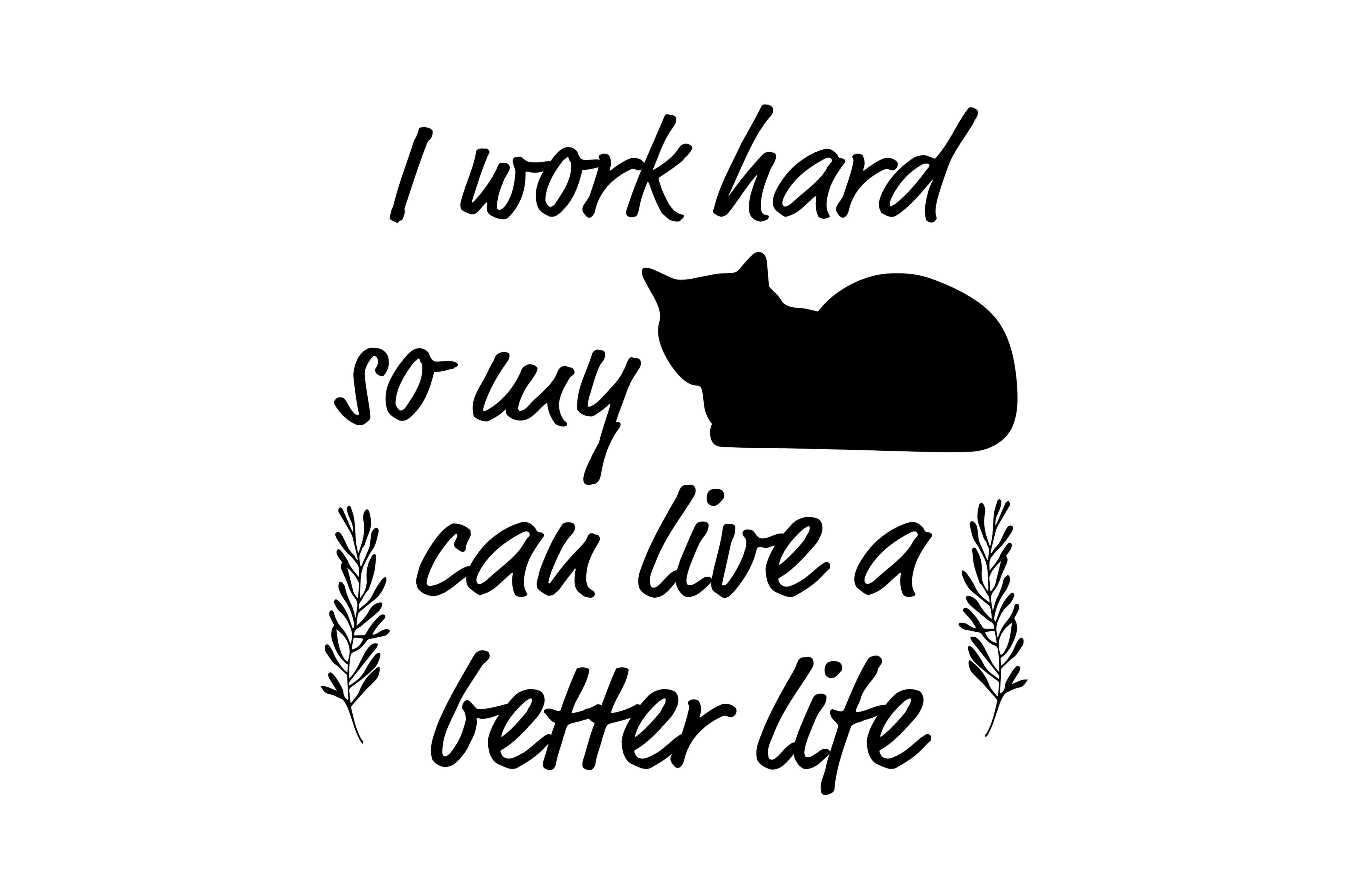 I Work so Hard so My Cat Can Live a Better Life SVG DXF EPS PNG Graphic Crafts By twelvepapers