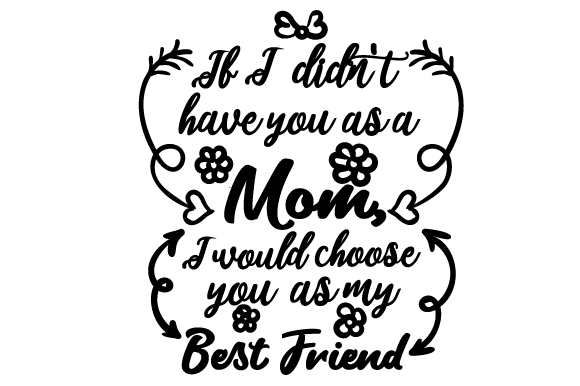 Download Free If I Didn T Have You As A Mom I Would Choose You As My Best SVG Cut Files
