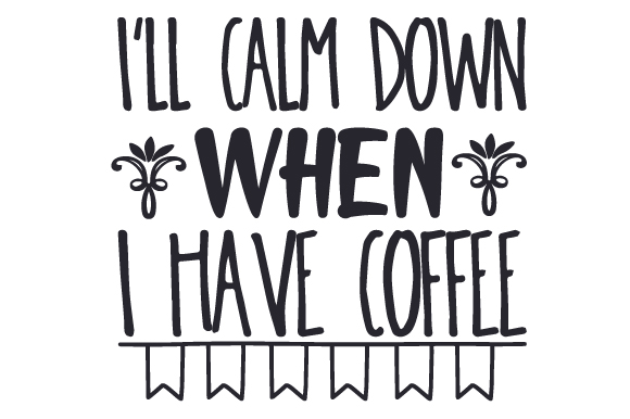 Download Free I Ll Calm Down When I Have Coffee Svg Cut File By Creative for Cricut Explore, Silhouette and other cutting machines.