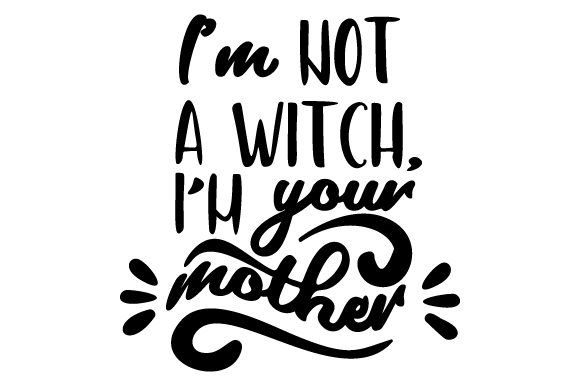 Download Free I M Not A Witch I M Your Mother Svg Cut File By Creative for Cricut Explore, Silhouette and other cutting machines.