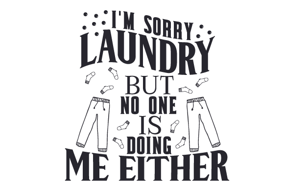 I'm Sorry Laundry, but No One is Doing Me Either Laundry Room Craft Cut File By Creative Fabrica Crafts