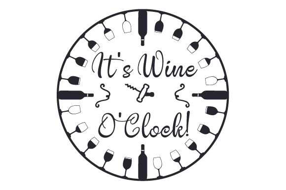 it u0026 39 s wine o u0026 39 clock  svg cut file by creative fabrica crafts