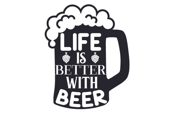 Life is Better with Beer Food & Drinks Craft Cut File By Creative Fabrica Crafts