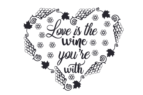 Download Love is the Wine You're with (SVG Cut file) by Creative ...