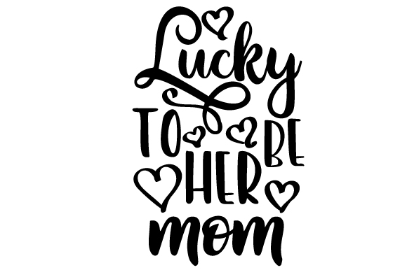 Download Free Lucky To Be Her Mom Svg Cut File By Creative Fabrica Crafts for Cricut Explore, Silhouette and other cutting machines.