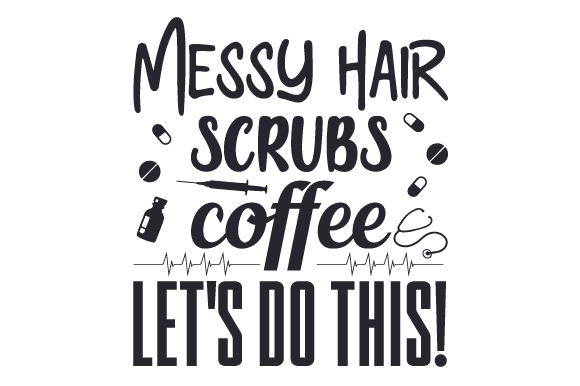 Messy Hair, Scrubs, Coffee - Let's Do This! Medical Craft Cut File By Creative Fabrica Crafts - Image 1