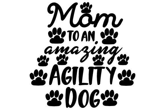Download Free Mom To An Amazing Agility Dog Svg Plotterdatei Von Creative SVG Cut Files