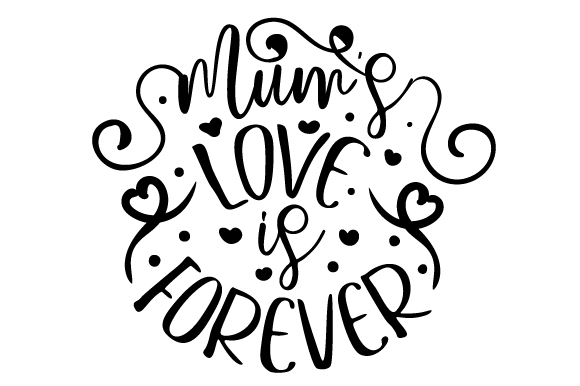 Mum's Love is Forever Mother's Day Craft Cut File By Creative Fabrica Crafts