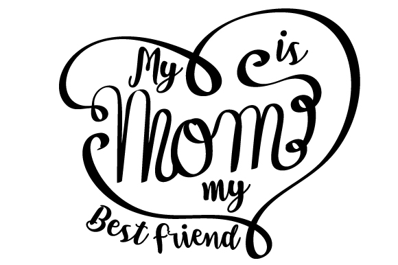 My Mom Is My Best Friend Svg Cut File By Creative Fabrica Crafts Creative Fabrica