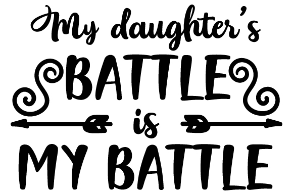 Download Free My Daughter S Battle Is My Battle Svg Cut File By Creative for Cricut Explore, Silhouette and other cutting machines.