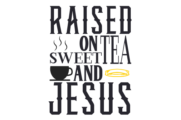 Raised on Sweet Tea and Jesus Religious Craft Cut File By Creative Fabrica Crafts