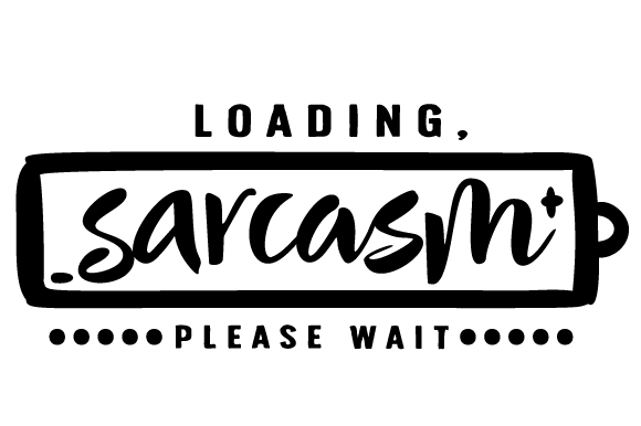 Sarcasm Loading, Please Wait Zitate Plotterdatei von Creative Fabrica Crafts