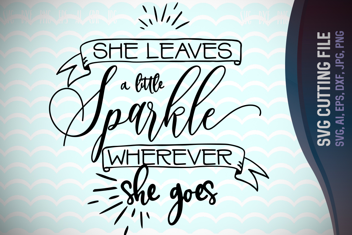 Download Free She Leaves A Little Sparkle Wherever She Goes Funny Svg Cut Files for Cricut Explore, Silhouette and other cutting machines.