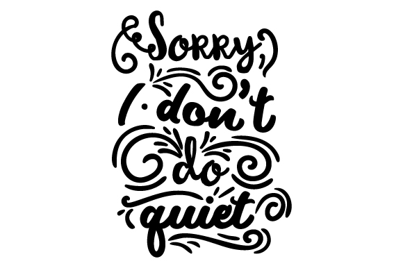 Sorry, I Don't Do Quiet Craft Design By Creative Fabrica Crafts