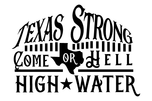 Texas Strong Come Hell or High Water Quotes Craft Cut File By Creative Fabrica Crafts