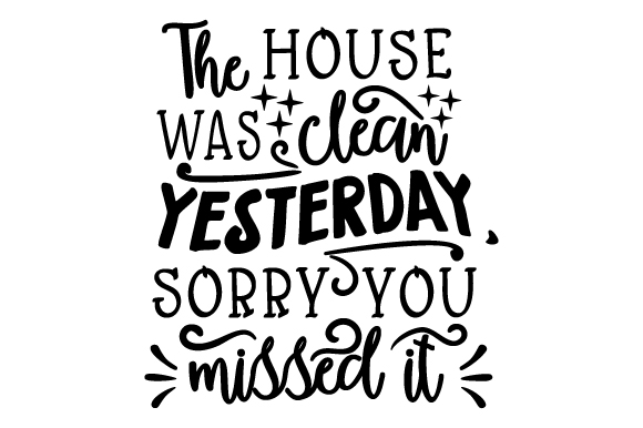 The House Was Clean Yesterday, Sorry You Missed It Home Craft Cut File By Creative Fabrica Crafts