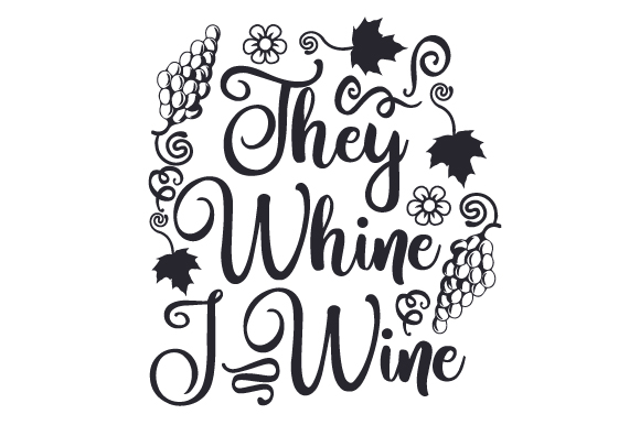 Download Free They Whine I Wine Svg Cut File By Creative Fabrica Crafts for Cricut Explore, Silhouette and other cutting machines.