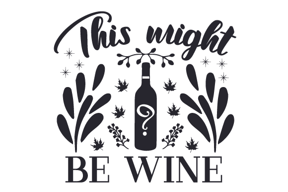 Download Free This Might Be Wine Svg Cut File By Creative Fabrica Crafts for Cricut Explore, Silhouette and other cutting machines.
