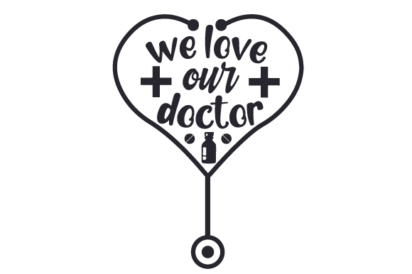 We Love Our Doctor Medical Craft Cut File By Creative Fabrica Crafts