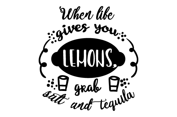 When Life Gives You Lemons, Grab Salt and Tequila Food & Drinks Craft Cut File By Creative Fabrica Crafts