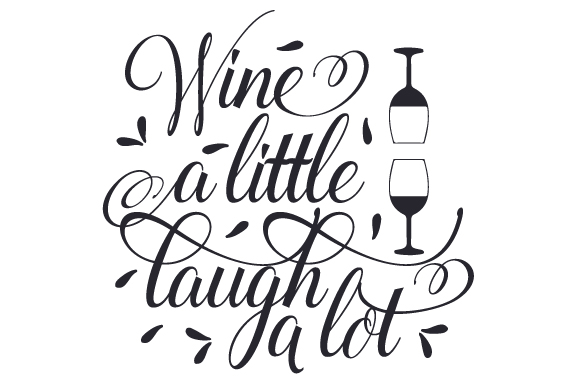 Download Free Wine A Little Laugh A Lot Svg Cut File By Creative Fabrica for Cricut Explore, Silhouette and other cutting machines.
