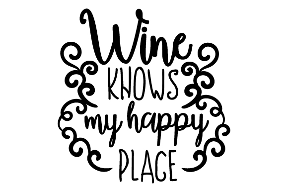 Wine Knows My Happy Place Wine Craft Cut File By Creative Fabrica Crafts
