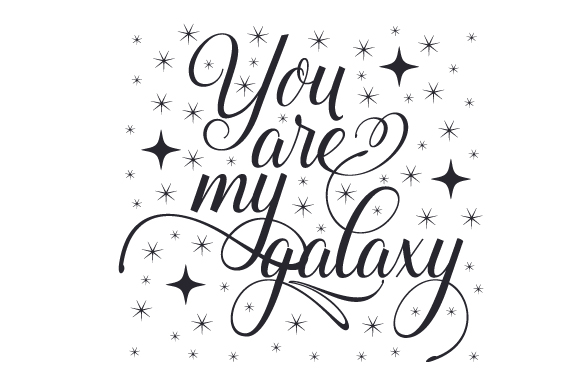You Are My Galaxy Love Craft Cut File By Creative Fabrica Crafts