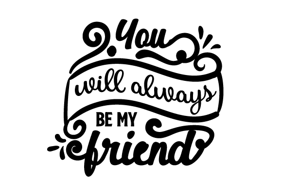 You Will Always Be My Friend Friendship Craft Cut File By Creative Fabrica Crafts