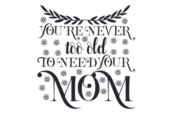 Download Free You Re Never Too Old To Need Your Mom Svg Cut File By Creative for Cricut Explore, Silhouette and other cutting machines.