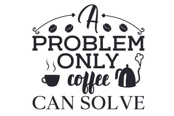 Download Free A Problem Only Coffee Can Solve Svg Cut File By Creative Fabrica for Cricut Explore, Silhouette and other cutting machines.