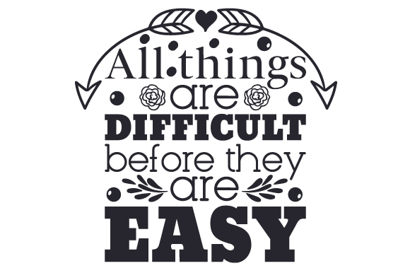 Download Free All Things Are Difficult Before They Are Easy Svg Cut File By for Cricut Explore, Silhouette and other cutting machines.