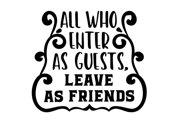 Download Free All Who Enter As Guests Leave As Friends Svg Cut File By for Cricut Explore, Silhouette and other cutting machines.