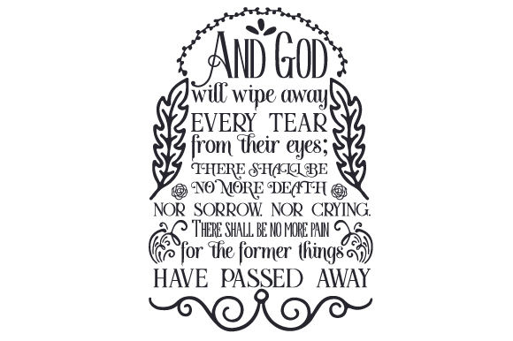 Download Free And God Will Wipe Away Every Tear From Their Eyes Svg Cut File for Cricut Explore, Silhouette and other cutting machines.