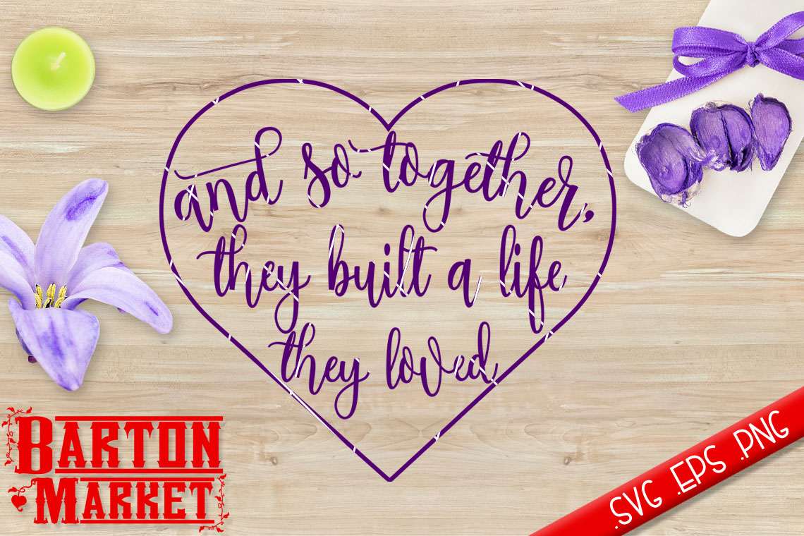 And so Together They Built a Life They Loved SVG / EPS / PNG Graphic Crafts By Barton Market
