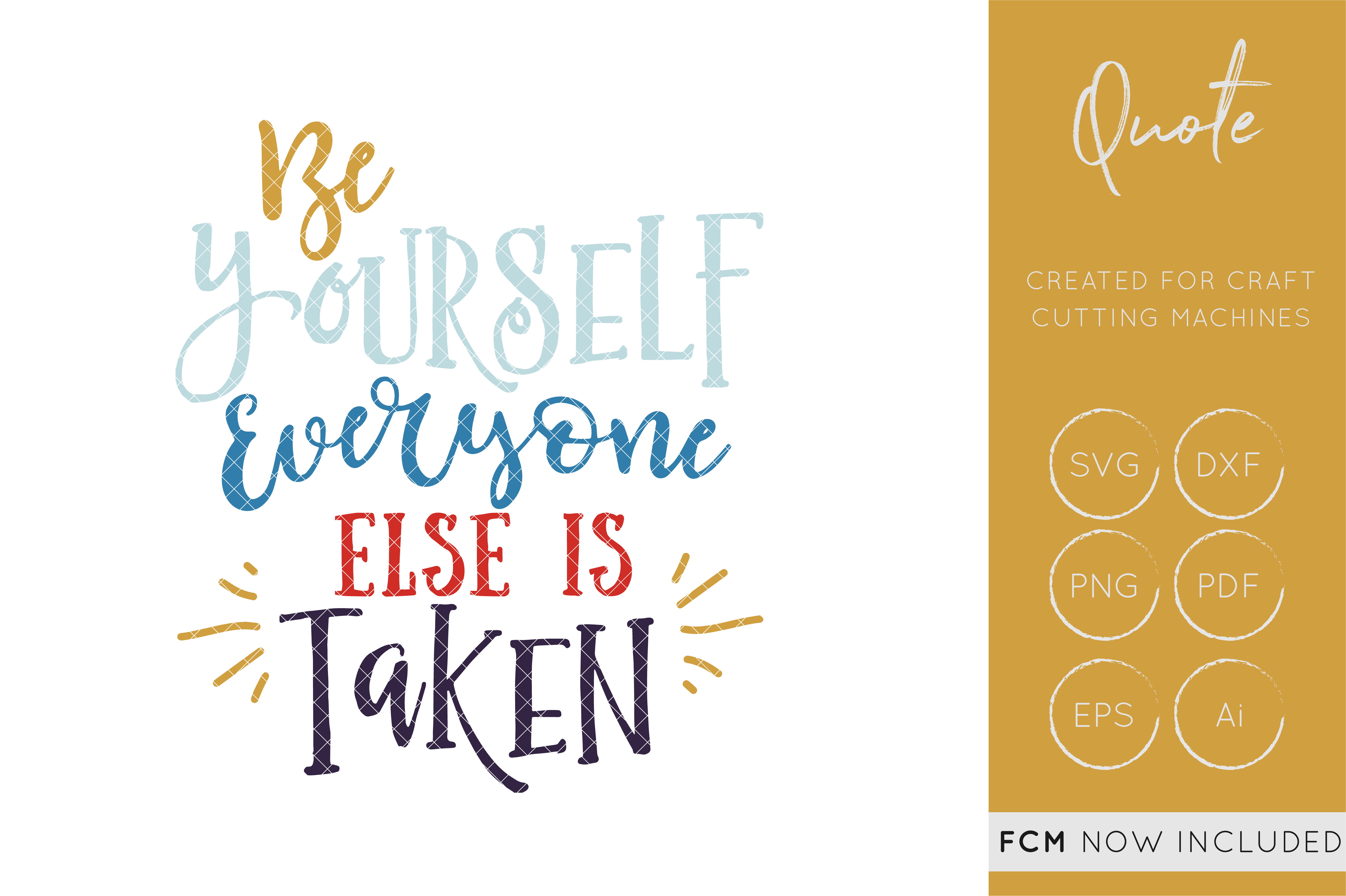 Download Free Be Yourself Everyone Else Is Taken Svg Cut File Dxf Quote for Cricut Explore, Silhouette and other cutting machines.