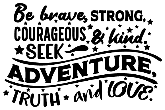 Download Free Be Brave Strong Courageous Kind Seek Adventure Truth And for Cricut Explore, Silhouette and other cutting machines.