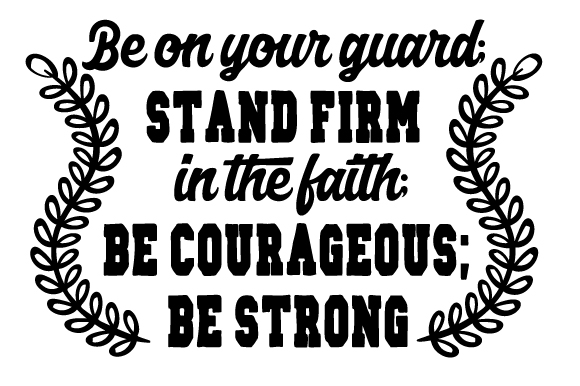 Be on Your Guard; Stand Firm in the Faith; Be Courageous; Be Strong Religious Craft Cut File By Creative Fabrica Crafts