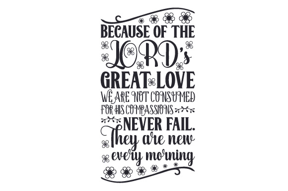 Download Free Because Of The Lord S Great Love We Are Not Consumed Svg Cut File for Cricut Explore, Silhouette and other cutting machines.