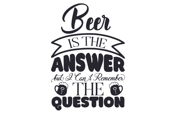 Beer is the Answer, but I Can't Remember the Question Food & Drinks Craft Cut File By Creative Fabrica Crafts