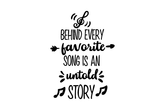 Behind Every Favorite Song Is An Untold Story Svg Cut File By