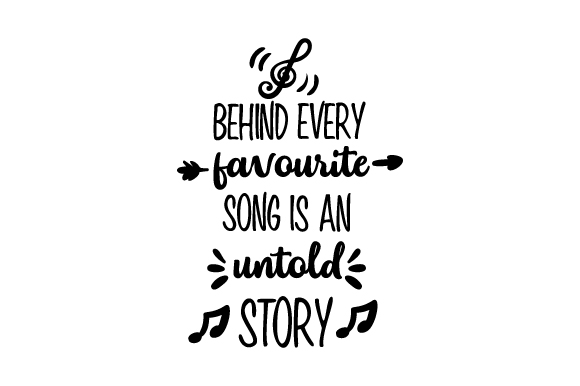 Download Free Behind Every Favourite Song Is An Untold Story Svg Cut File By for Cricut Explore, Silhouette and other cutting machines.