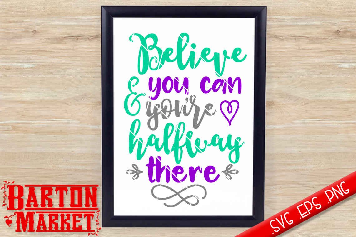 Believe You Can & You're Halfway There SVG / EPS / PNG Graphic Crafts By Barton Market