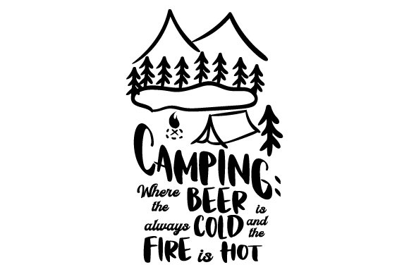 Camping: Where the Beer is Always Cold and the Fire is Hot Nature & Outdoors Craft Cut File By Creative Fabrica Crafts