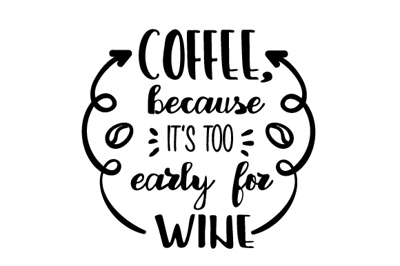 Download Free Coffee Because It S Too Early For Wine Svg Cut File By Creative for Cricut Explore, Silhouette and other cutting machines.