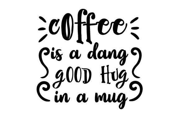 Download Free Coffee Is A Dang Good Hug In A Mug Svg Cut File By Creative for Cricut Explore, Silhouette and other cutting machines.