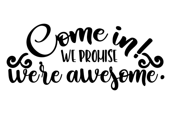 Come in! We Promise We're Awesome. Doors Signs Craft Cut File By Creative Fabrica Crafts