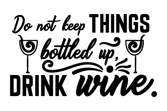 Do Not Keep Things Bottled Up, Drink Wine. Wine Craft Cut File By Creative Fabrica Crafts
